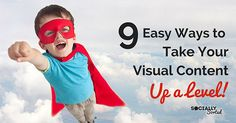 Visuals are important for social content as well as your blog. 9 Ways to Take Your Visual Content Up a Level