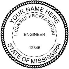 "#Mississippi #Engineers are permitted to use an Embossing Seal or a Rubber Stamp. The seal can be 1-5/8"" to 2"" but typically  1-5/8 in diameter."