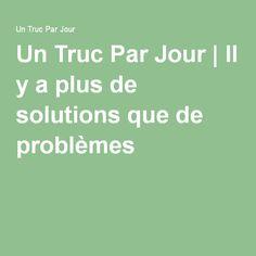 Un Truc Par Jour | Il y a plus de solutions que de problèmes