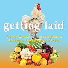 Getting Laid: Everything You Need to Know About Raising Chickens, Gardening and Preserving — with Over 100 Recipes! - Kindle edition by Barb Webb. Crafts, Hobbies & Home Kindle eBooks @ Amazon.com.