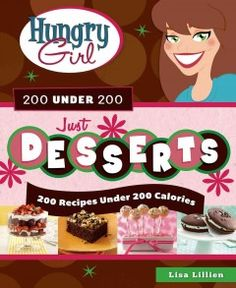 Hungry Girl 200 Under 200: Just Desserts (BOOK)--Features an assortment of guilt-free, low-calorie, low-fat recipes and eating strategies for breakfast dishes, appetizers and sides, dips, mini meals, desserts, and beverages.