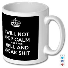 New product 'I Will Not Keep Calm I Will Raise Hell and Break Shit Printed Mug' added to East Yorkshire Gifts! - £6.99