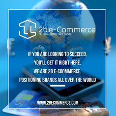 If you are looking to succeed, you'll get it right here. We are 2b e-Commerce, positioning brands all over the world
