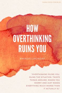 This Mindful Monday, we're talking about how overthinking ruins you and how you can overcome overthinking and worrying.