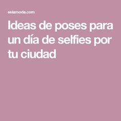 Ideas de poses para un día de selfies por tu ciudad