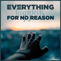 Everything happens for no reason. - Uninspirational apparel to differ.