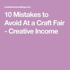 10 Mistakes to Avoid At a Craft Fair - Creative Income