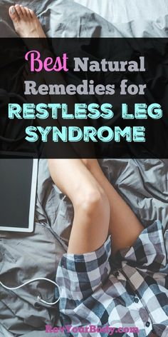 Restless leg syndrome is an uncomfortable condition that occurs in the evening or during the night after you've settled down to unwind and sleep, but there are some natural remedies for restless leg syndrome that can help.