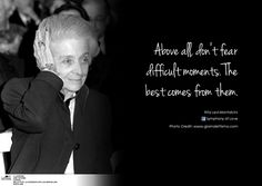 """""""Above all, don't fear difficult moments. The best comes from them."""" Rita Levi-Montalcini"""