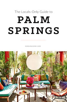 The Locals Only Guide To Palm Springs