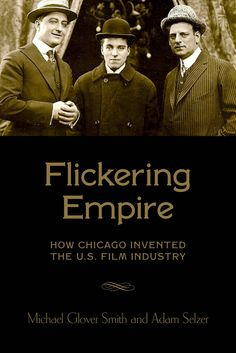 the Mysterious Chicago blog: Flickering Empire: How Chicago Invented the US Film Industry