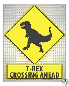 Street Sign T Rex Crossing Funny Dinosaur Tyrannosaurus Rex Kids Room Wall Decor | eBay... E rex crossing! For his door.