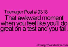 That awkward moment when you feel like you'll do great on a test and you fail.