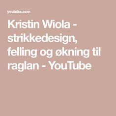 Kristin Wiola - strikkedesign, felling og økning til raglan - YouTube Youtube, Youtubers, Youtube Movies