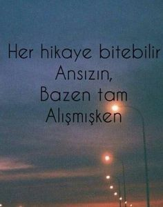 Her hikaye bitebilir ansızın, bazen tam alışmışken... Cool Words, Told You So, Wisdom, Passion, Mood, Humor, This Or That Questions, Feelings, Quotes