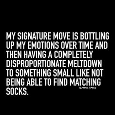 Rebel Circus: My signature move is bottling up my emotions over time and them having a completely disproportionate meltdown to something smell like not being able to find matching socks. This is totally me! Quotes To Live By, Me Quotes, Funny Quotes, Funny Humour, Witty Quotes, Random Humor, Random Quotes, The Words, Infp