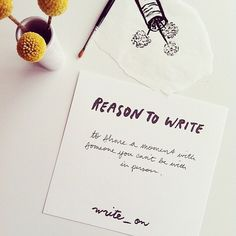 Why we write: to share a moment with someone you can't be with in person.