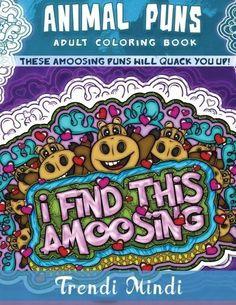 Animal Puns Adult Coloring Books These aMoosing Puns Will Quack You Up Hilarious #TrendiMindi
