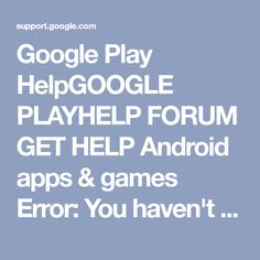 Google Play HelpGOOGLE PLAYHELP FORUM GET HELP Android apps & games Error: You haven't accessed the Google Play Store app on your device with this email account This error can appear when you're trying to install an Android app on:  your computer an Android mobile device that isn't linked to your Google Account a non-compatible device   Troubleshooting Let us know what you're trying to do by selecting an option below.  I'm trying to use a computer to install an app on my A