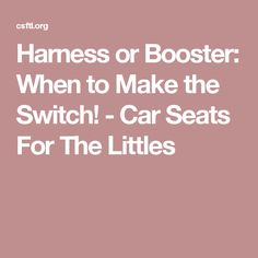 Harness Or Booster When To Make The Switch