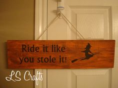 Ride it like you stole it - Halloween sign