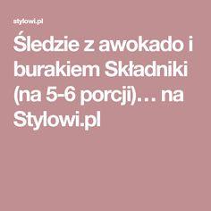 Śledzie z awokado i burakiem Składniki (na 5-6 porcji)… na Stylowi.pl