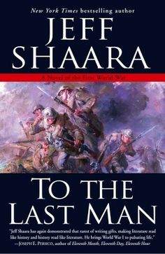 To the Last Man: A Novel of the First World War by Jeff Shaara