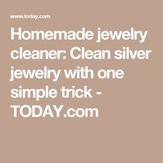 Homemade jewelry cleaner: Clean silver jewelry with one simple trick - TODAY.com