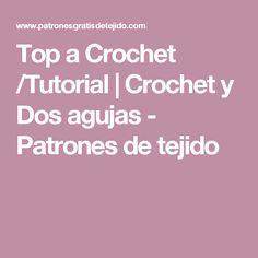 Top a Crochet /Tutorial | Crochet y Dos agujas - Patrones de tejido