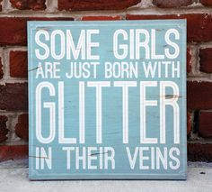 """Wooden Sign with Girlie Saying """"Some Girls are Just Born with Glitter in Theirs Veins"""". Perfect for the girl obsessed with glitter and all things shiny. www.WordsOnWood.com"""