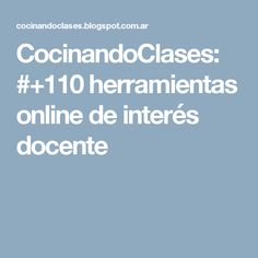 CocinandoClases: #+110 herramientas online de interés docente