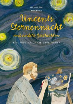 Vincent's Starry Night and other stories - a children's history of art by Michael Bird and Kate Evans. From cave paintings . Art Books For Kids, Childrens Books, Art For Kids, Kid Books, Rembrandt, Evans, Hokusai, Illustrator, Famous Artwork