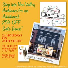 Stop by Noe Valley Ambiance TODAY to celebrate 24 Holidays on 24th Street. Enjoy refreshments and an additional 25% OFF off Sale Items! Thurs Dec 17, 3:30 - 7:30pm Live Reindeer, 4:30 - 7:30pm Santa Claus  For more info about these events, visit http://www.24on24th.com #ambianceSF #noevalley #24holidayson24thstreet