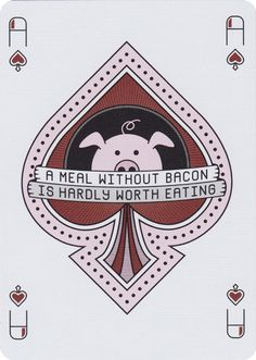 - About - Photos A bacon-themed deck of cards…these may be the most deliciously designed playing cards ever! Designed by Vanda Playing Cards and limited to only 1,000 decks. Printed by the US Playing
