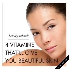 Beauty School: 4 Vitamins That'll Give You Beautiful Skin