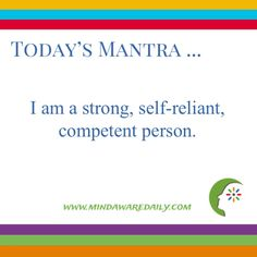 Today's #Mantra. . . I am a strong, self-reliant, competent person. #affirmation #trainyourbrain #ltg Would you like these mantras in your email inbox? Click here:
