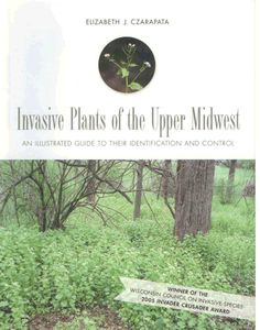 Invasive Plants Of The Upper Midwest An Ilrated Guide To Their Identification And Control Book
