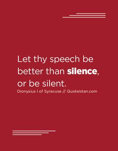 Let thy speech be better than silence, or be silent. Silence Quotes, Public Speaking, Motivation, Quotable Quotes, Positive Thoughts, Quote Of The Day, Favorite Quotes, Fitness, Life Quotes