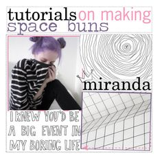 ☆; TUTORIALS ON MAKING SPACE BUNS by aloha-tip-girls on Polyvore featuring moda and miristips