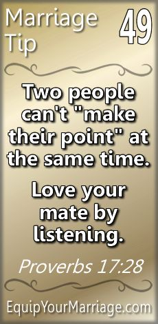 "Practical Marriage Tip 49 - Two people can't ""make their point"" at the same time. Love your mate by listening. (Proverbs 17:28)"