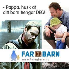 - Pappa, husk at ditt barn trenger DEG! http://farogbarn.no/