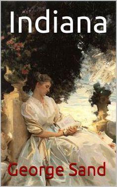 Indiana est un roman sentimental de la romancière française George Sand.