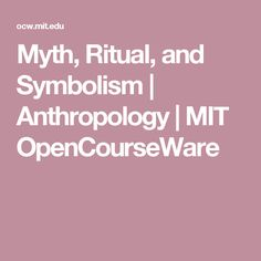 Myth, Ritual, and Symbolism | Anthropology | MIT OpenCourseWare