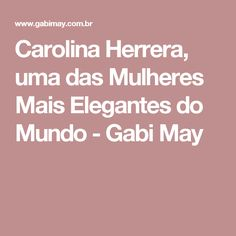 Carolina Herrera, uma das Mulheres Mais Elegantes do Mundo - Gabi May