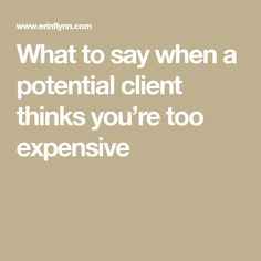 What to say when a potential client thinks you're too expensive