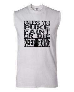 Adult Unless You Puke Faint Or Die Keep Going Sleeveless T-Shirt
