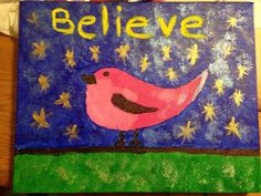 Stacie did a series of these cute bird painting that inspire Believe