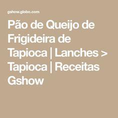 Pão de Queijo de Frigideira de Tapioca   Lanches > Tapioca   Receitas Gshow