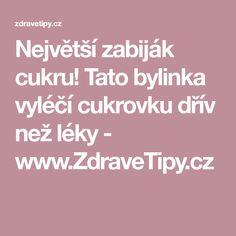 Největší zabiják cukru! Tato bylinka vyléčí cukrovku dřív než léky - www.ZdraveTipy.cz