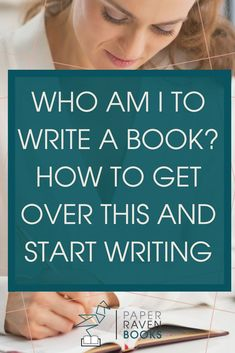 Who am I to write a book? How to get over this and start writing - Paper Raven Books Fiction Writing, Writing Advice, Writing Resources, Start Writing, Writing Help, Writing Ideas, Writing Skills, Writing Paper, Writing A Book